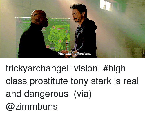Tumblr, Blog, and Http: You can't afford me. trickyarchangel: vislon:  #high class prostitute tony stark is real and dangerous  (via)   @zimmbuns