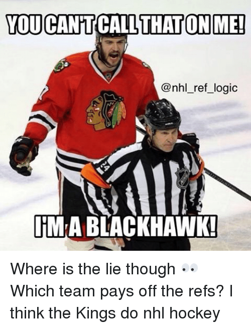 The Ref: YOU CANT  CALL THAT ONME!  @nhl ref logic  IMA BLACKHAWK! Where is the lie though 👀 Which team pays off the refs? I think the Kings do nhl hockey