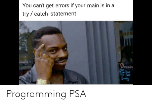 If Your: You can't get errors if your main is in a  try / catch statement  Openin Programming PSA