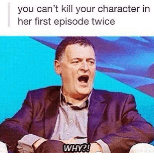 Memes, 🤖, and Her: you can't kill your character in  her first episode twice  WHY?