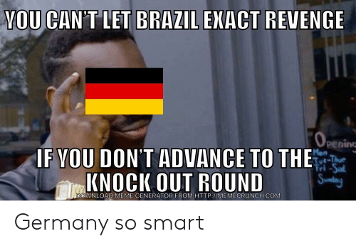 Meme, Revenge, and Brazil: YOU CAN'T LET BRAZIL EKACT REVENGE  pening  F VOU DON'T ADVANCE TO THE  KNOCK OUT ROUND  DOWNLOAD MEME GENERATOR FROM HTTP://MEMECRUNCH.COMM Germany so smart