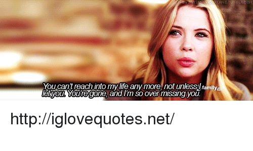 Family, Life, and Http: You cant reach into my life any more. not unlessl family  lettyou Youtegone, and Tm so over missing you http://iglovequotes.net/