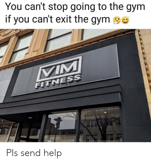 Gym, Help, and You: You can't stop going to the gym  if you can't exit the gym  TNESS Pls send help