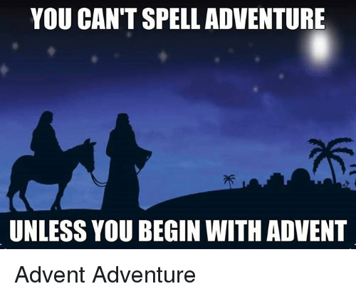 Episcopal Church , Advent, and Adventure: YOU CANTSPELL ADVENTURE  UNLESS YOU BEGIN WITH ADVENT Advent Adventure