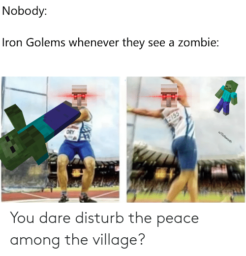 Peace, The Village, and Dare: You dare disturb the peace among the village?