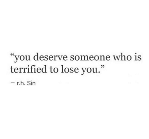 """Who, Sin, and You: """"you deserve someone who is  terrified to lose you.""""  05  r.h. Sin"""