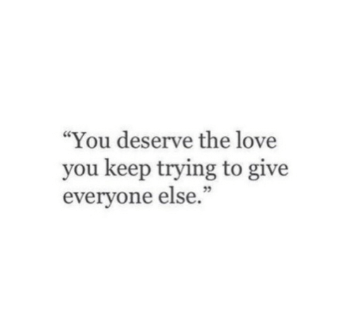 """Love, You, and Love You: """"You deserve the love  you keep trying to give  everyone else."""""""