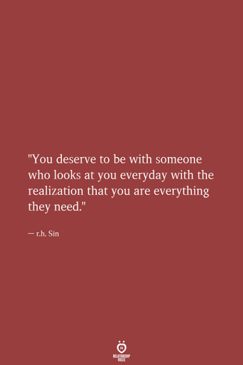 "Who, Sin, and They: ""You deserve to be with someone  who looks at you everyday with the  realization that you are everything  they need.""  -r.h. Sin  RELATIONSHIP  LES"