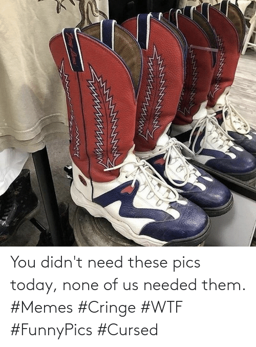 none: You didn't need these pics today, none of us needed them. #Memes #Cringe #WTF #FunnyPics #Cursed