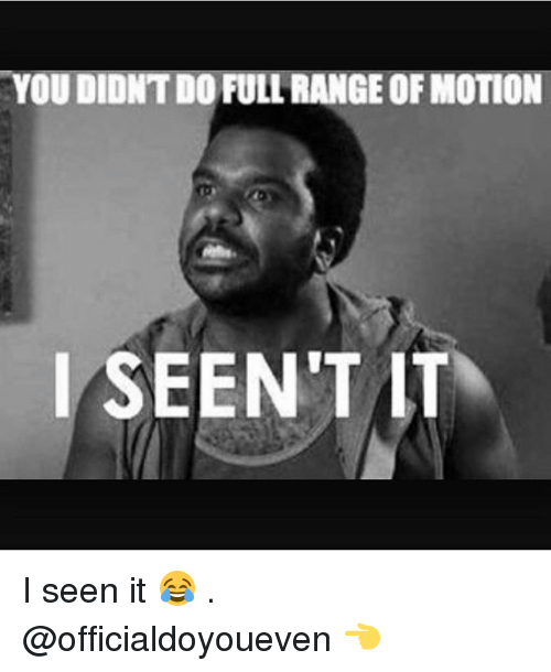 I Seen It: YOU DIDNTDO FULLRANGE OF MOTION  I SEEN'T IT I seen it 😂 . @officialdoyoueven 👈