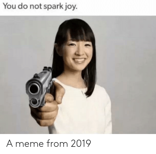 You Do: You do not spark joy. A meme from 2019