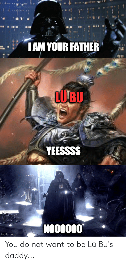 bus: You do not want to be Lü Bu's daddy...