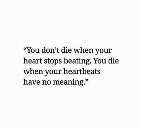 """heartbeats: """"You don't die when your  heart stops beating. You die  when your heartbeats  have no meaning.""""  32"""