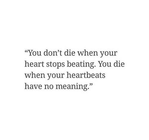 """heartbeats: """"You don't die when your  heart stops beating. You die  when your heartbeats  have no meaning."""""""