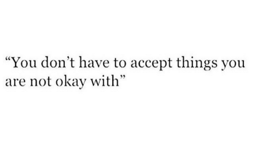 "Okay, Accept, and You: ""You don't have to accept things you  are not okay with"