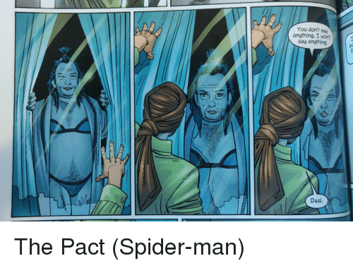 Spider, SpiderMan, and Say Anything...: You don't sa  anything, I wonlt  say anything.  bo  Deal The Pact (Spider-man)