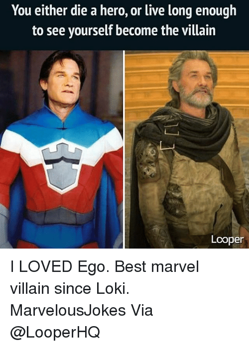 Living Longe: You either die a hero, or live long enough  to see yourself become the villain  Lcoper I LOVED Ego. Best marvel villain since Loki. MarvelousJokes Via @LooperHQ