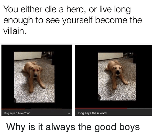 You Either Die a Hero or Live Long Enough to See Yourself
