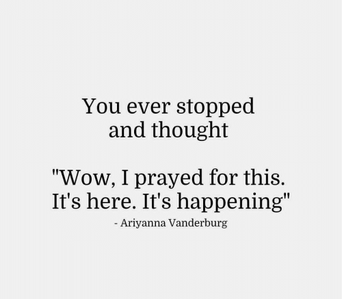 """Its Here: You ever stopped  and thought  """"Wow, I prayed for this.  It's here. It's happening""""  Ariyanna Vanderburg"""