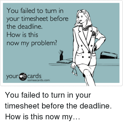 You Failed To Turn In Your Timesheet Before The Deadline