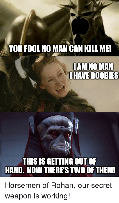 You Fool No Man Can Kill Me Iamnoman Ihave Boobies This Is Getting