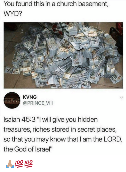 """Riches: You found this in a church basement,  WYD?  0  100  F0O  KVNG  @PRINCE VI  Isaiah 45:3 """"I will give you hidden  treasures, riches stored in secret places,  so that you may know that l am the LORD,  the God of Israel"""" 🙏🏽💯💯"""