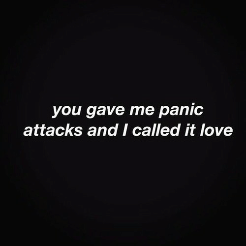 Called It: you gave me panic  attacks and I called it love