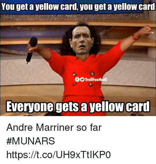 Memes, 🤖, and You: You get a yellow card, you get a yellow card  fTrollFootball  Everyonegets a yellow carl Andre Marriner so far #MUNARS https://t.co/UH9xTtIKP0
