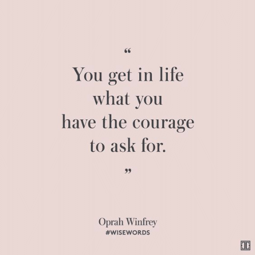 Oprah Winfrey: You get in life  what vou  have the courage  to ask for.  Oprah Winfrey  #WISEV ORDS
