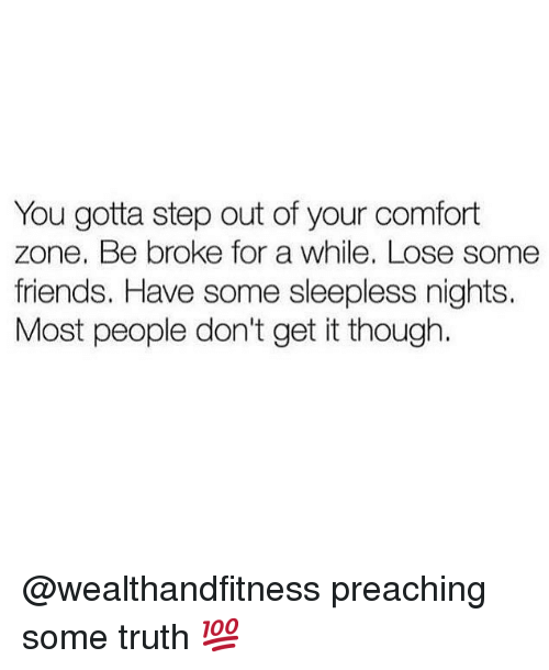Preaching: You gotta step out of your comfort  zone. Be broke for a while. Lose some  friends. Have some sleepless nights.  Most people don't get it though. @wealthandfitness preaching some truth 💯