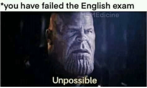 Memes, English, and 🤖: *you have failed the English exam  MEMEdicine  Unpossible