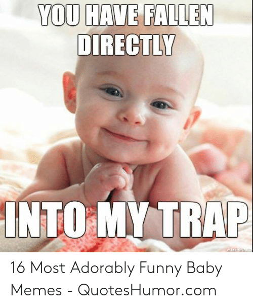Quoteshumor: YOU HAVE FALLEN  DIRECTLY  INTO MY TRAP 16 Most Adorably Funny Baby Memes - QuotesHumor.com
