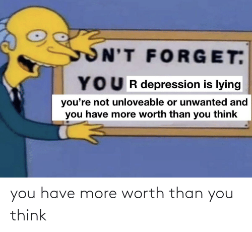 You Think: you have more worth than you think