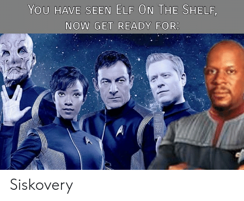 Elf, Elf on the Shelf, and Star Trek: YOU HAVE SEEN ELF ON THE SHELF,  NOW GET READY FOR  A Siskovery