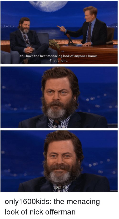 Nick Offerman, Tumblr, and Best: You have the best menacing look of anyonel know.  That's right  giggle only1600kids:  the menacing look of nick offerman