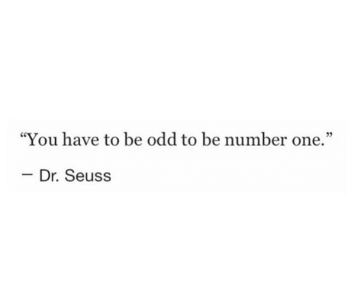 """Dr. Seuss, One, and You: """"You have to be odd to be number one.""""  03  - Dr. Seuss"""
