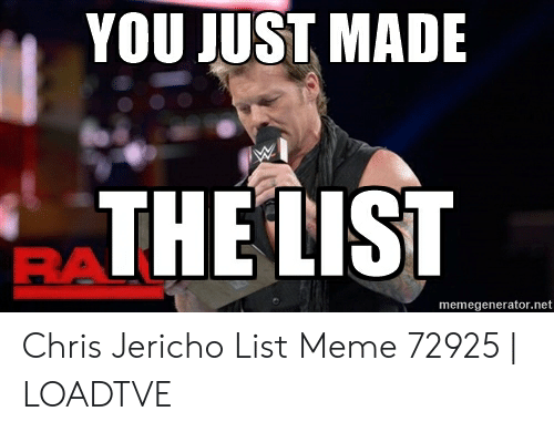 Meme, Chris Jericho, and Net: YOU JUST MADE  THE LIST  RA  memegenerator.net Chris Jericho List Meme 72925 | LOADTVE