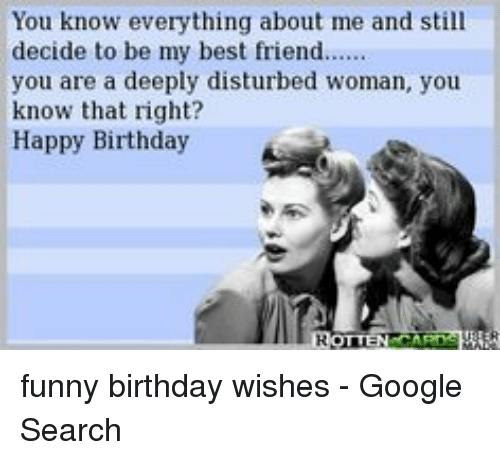Birthday Funny And Google You Know Everything About Me Still Are