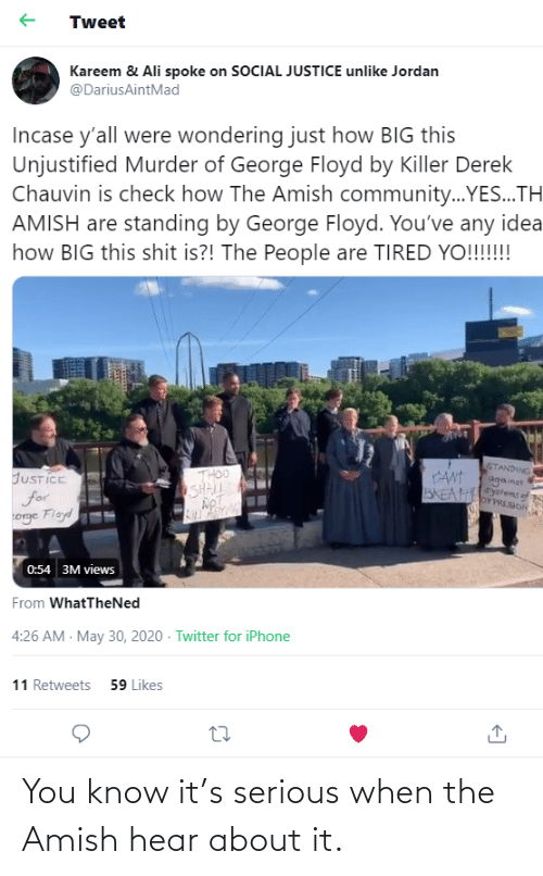 hear: You know it's serious when the Amish hear about it.