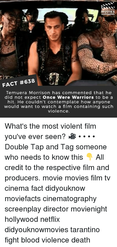 contemplate: YOU KNOW  MOVIES  FACT #638  Temuera Morrison has commented that he  did not expect Once Were Warriors to be a  hit. He couldn't contemplate how anyone  would want to watch a film containing such  violence What's the most violent film you've ever seen? 🎥 • • • • Double Tap and Tag someone who needs to know this 👇 All credit to the respective film and producers. movie movies film tv cinema fact didyouknow moviefacts cinematography screenplay director movienight hollywood netflix didyouknowmovies tarantino fight blood violence death
