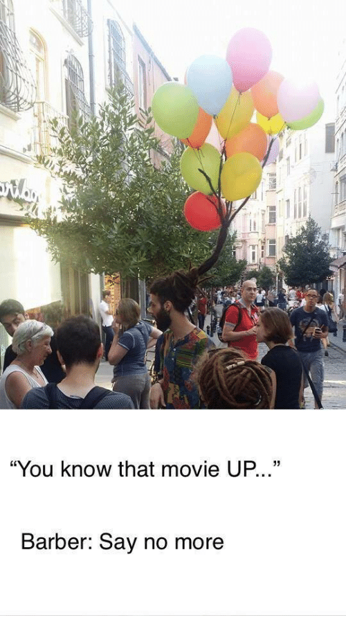 """Barber, Movie, and Say No More: """"You know that movie UP.  03  Barber: Say no more"""