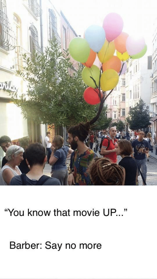 """Say No More: """"You know that movie UP...""""  Barber: Say no more"""