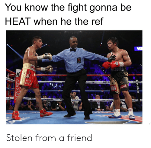 The Ref: You know the fight gonna be  HEAT when he the ref  OUIAD  NCH  Ond  CAFE Stolen from a friend