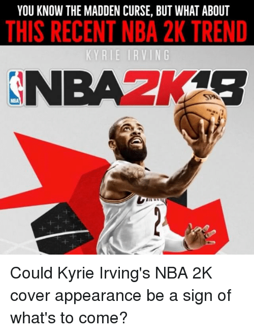 Memes, Nba, and 🤖: YOU KNOW THE MADDEN CURSE, BUT WHAT ABOUT  THIS RECENT NBA 2K TREND  NBA2K4S  NBA Could Kyrie Irving's NBA 2K cover appearance be a sign of what's to come?