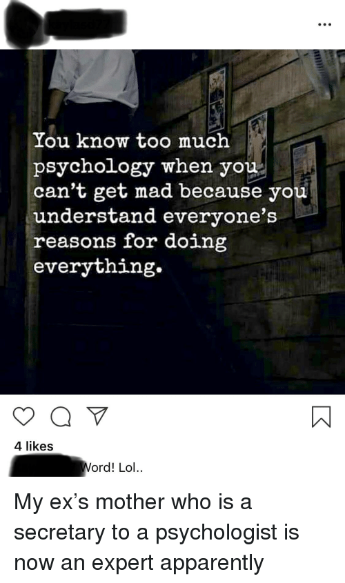 Apparently, Lol, and Too Much: You know too much  psychology when you  can't get mad because you  understand everyone's  reasons for doing  everything.  4 likes  ord  !Lol.