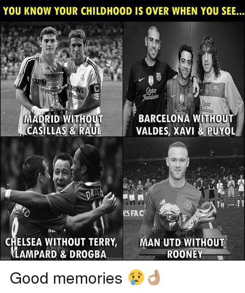 Barcelona, Chelsea, and Fac: YOU KNOW YOUR CHILDHOOD IS OVER WHEN YOU SEE...  MADRID WITHOUT  CASILLAS & RAUL  BARCELONA WITHOUT  VALDES, XAVI &PUYOL  ROSK  eS FAC  CHELSEA WITHOUT TERRY, MAN UTD WITHOUT  LAMPARD & DROGBA  ROONEY Good memories 😢👌🏽