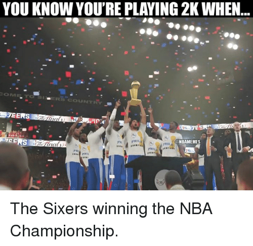 nba championships: YOU KNOW YOU'RE PLAYING 2K WHEN  CERS  PHI  @NBAMEMES  INI  FNIL The Sixers winning the NBA Championship.