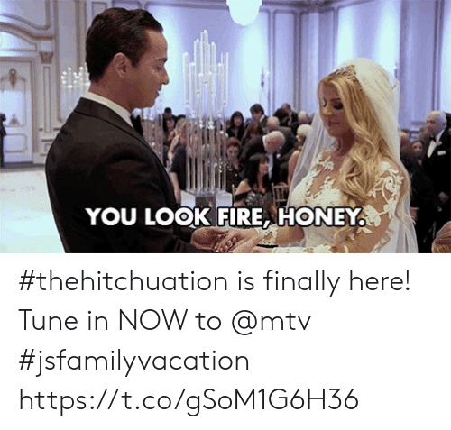 MTV: YOU LOOK FIRE HONEY #thehitchuation is finally here! Tune in NOW to @mtv #jsfamilyvacation https://t.co/gSoM1G6H36