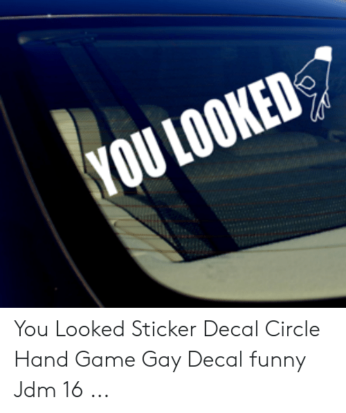 Sticker Decal: YOU LOOKED You Looked Sticker Decal Circle Hand Game Gay Decal funny Jdm 16 ...