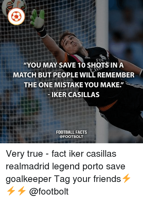 """Iker Casillas: """"YOU MAY SAVE 10 SHOTS IN A  MATCH BUT PEOPLE WILL REMEMBER  THE ONE MISTAKE YOU MAKE""""  IKER CASILLAS  FOOTBALL FACTS  @FOOT BOLT Very true - fact iker casillas realmadrid legend porto save goalkeeper Tag your friends⚡⚡⚡ @footbolt"""